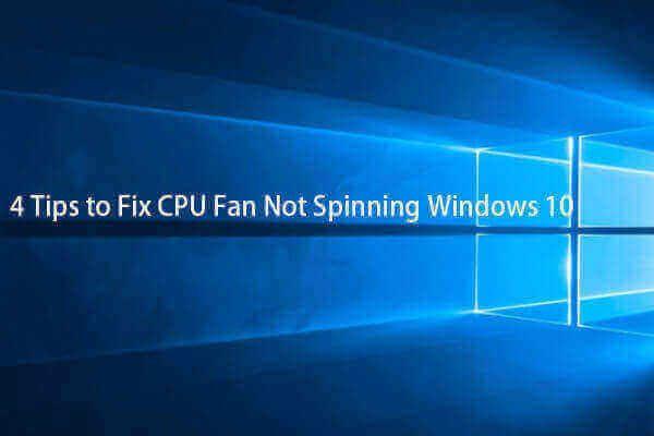 4 näpunäidet Windows 10 ei pöörleva protsessori ventilaatori parandamiseks [MiniTool News]