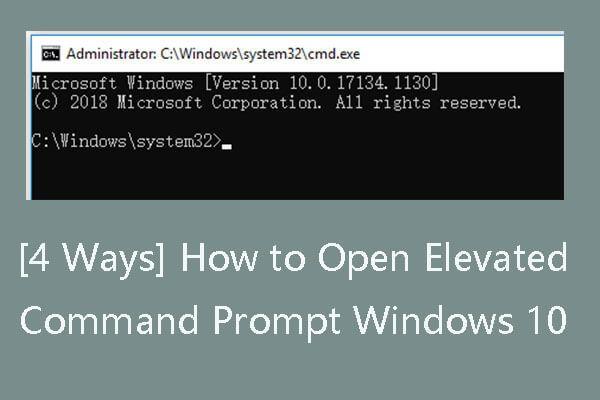 [4 módszer] A Windows 10 emelt parancssorának megnyitása [MiniTool News]