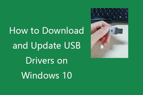 Como baixar e atualizar drivers USB no Windows 10 [MiniTool News]