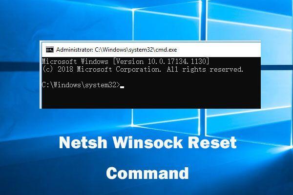 Use o comando de redefinição do Netsh Winsock para corrigir o problema de rede do Windows 10 [MiniTool News]