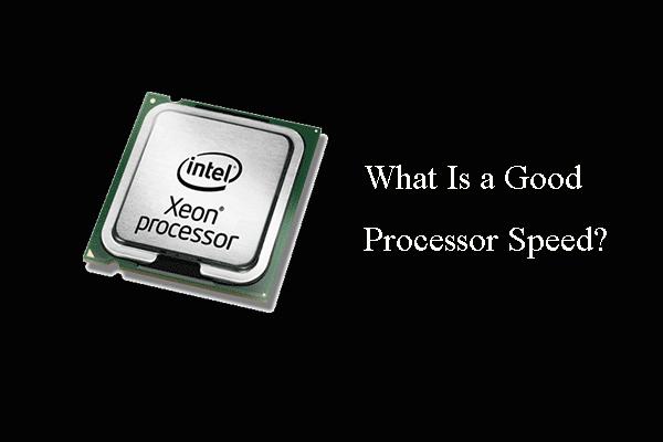 لیپ ٹاپ اور ڈیسک ٹاپ پی سی کیلئے اچھی پروسیسر کی رفتار کیا ہے؟ [منی ٹول نیوز]