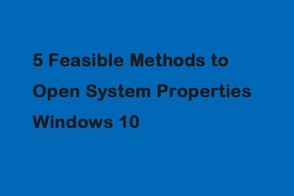 5 megvalósítható módszer a rendszer tulajdonságainak megnyitására a Windows 10 [MiniTool News]