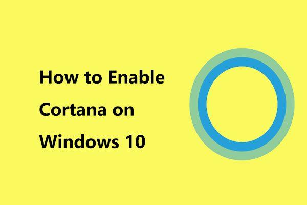 Kuidas lubada Cortana Windows 10-s hõlpsalt, kui see on keelatud [MiniTool News]