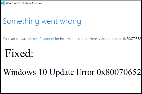 5 tapaa korjata Windows 10 -päivitysvirhe 0x80070652 [MiniTool News]