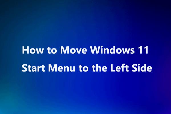 Kako premjestiti izbornik Start sustava Windows 11 na lijevu stranu? (2 načina) [MiniTool vijesti]