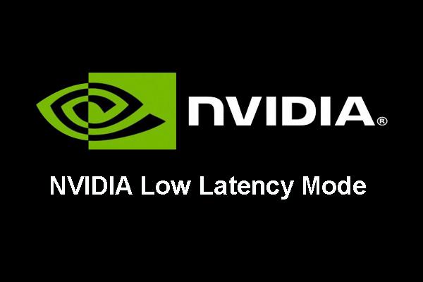 Mis on NVIDIA madala latentsusega režiim ja kuidas seda lubada? [MiniTooli uudised]