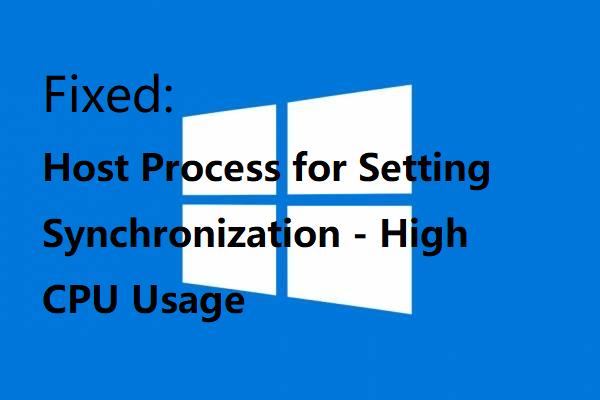 Solución: proceso de host para configurar la sincronización con un uso elevado de CPU [Noticias de MiniTool]