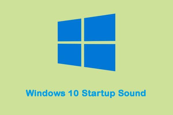 Kako jednostavno promijeniti zvuk pri pokretanju sustava Windows 10 [MiniTool News]