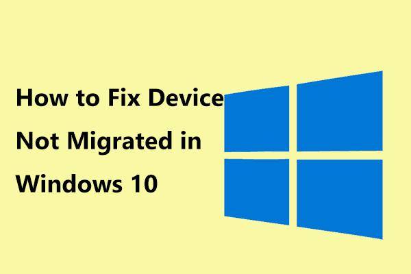 Windows 10-s migreerimata seadme parandamine (6 lihtsat viisi) [MiniTool News]