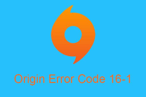 3 hatékony módszer a származási hibakód 16-1 kijavítására [MiniTool News]