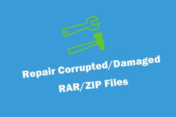 A sérült / sérült RAR / ZIP fájlok ingyen javításának 4 módja [MiniTool News]