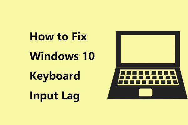 ¿Cómo corregir el retraso de entrada del teclado de Windows 10? ¡Arreglelo fácilmente! [Noticias de MiniTool]