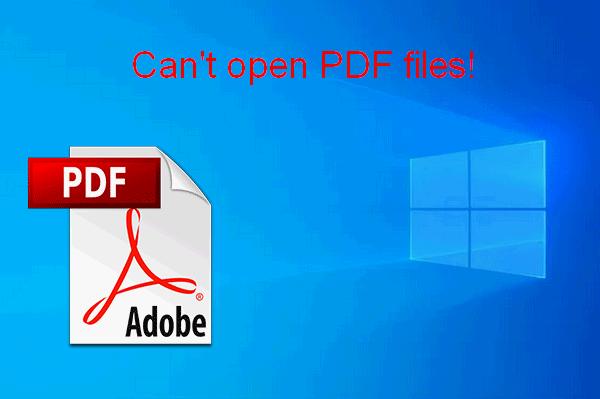 ¿No puede abrir PDF? Cómo arreglar archivos PDF que no abren el error [MiniTool News]