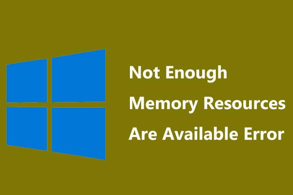 Remedierea resurselor de memorie insuficiente sunt disponibile Eroare în Windows 10 [MiniTool News]