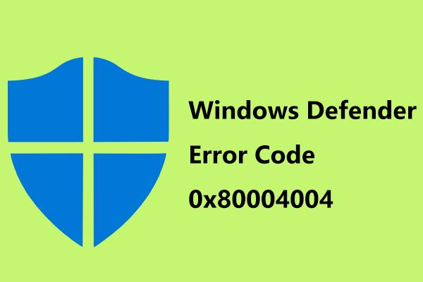 Kako možete popraviti kôd pogreške sustava Windows Defender 0x80004004? [MiniTool vijesti]