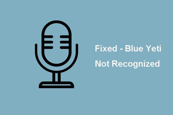 Najlepšie 4 spôsoby, ako opraviť Blue Yeti nerozpoznaný Windows 10 [MiniTool News]