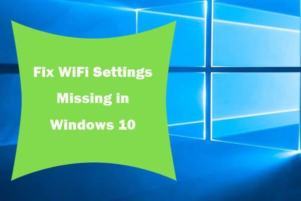 4 módszer a WiFi-beállítások kijavítására, ha hiányzik a Windows 10 vagy a Surface [MiniTool News]
