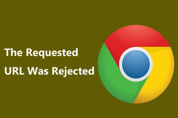 Požadovaná adresa URL bola zamietnutá: Pokúste sa opraviť chybu prehliadača! [MiniTool News]