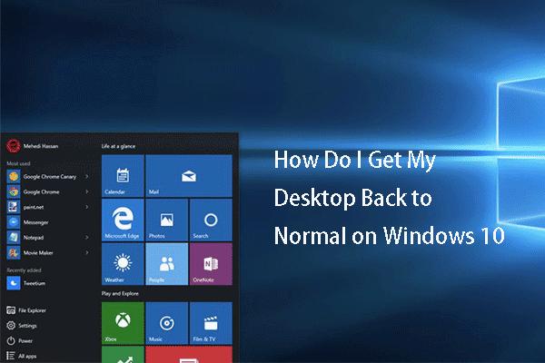 Selesaikan - Bagaimana Saya Mendapatkan Desktop Saya Kembali Normal pada Windows 10 [Berita MiniTool]