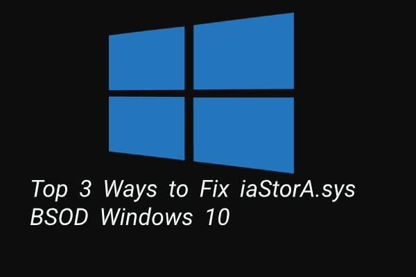Las 3 formas principales de reparar el BSOD de iaStorA.sys en Windows 10 [MiniTool News]