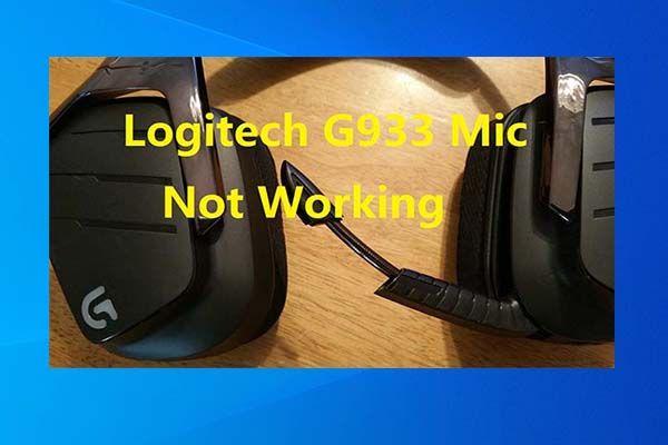 3 तरीकों के साथ Logitech G933 Mic काम नहीं करने की त्रुटि को ठीक करें [MiniTool News]