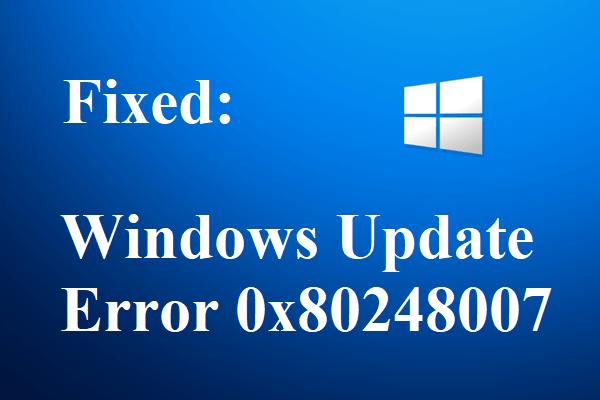 Windows Update 오류 0x80248007을 수정하는 방법? 다음은 3 가지 방법입니다. [MiniTool 뉴스]