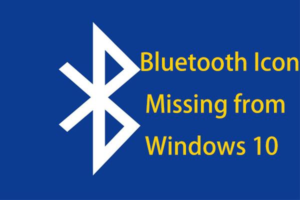 ไอคอน Bluetooth หายไปจาก Windows 10 หรือไม่ แสดง! [MiniTool News]