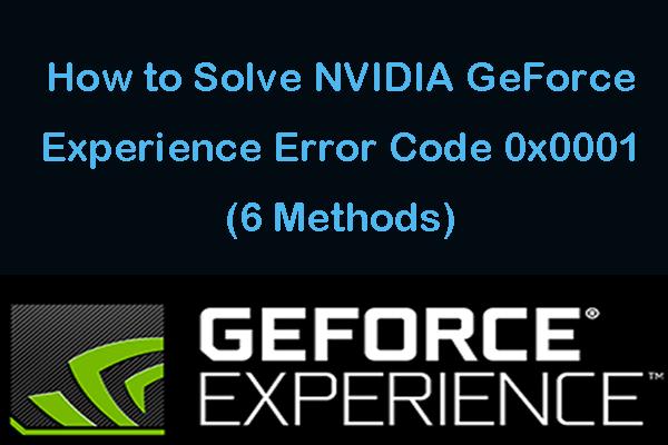 6 métodos para corrigir o código de erro do Nvidia GeForce Experience 0x0001 [MiniTool News]