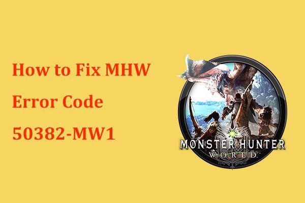 ¿Obtener el código de error MHW 50382-MW1? ¡Las soluciones son para usted! [Noticias de MiniTool]
