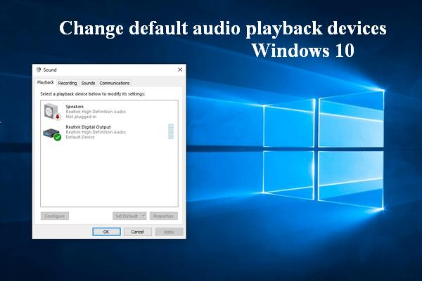 डिफ़ॉल्ट ऑडियो प्लेबैक उपकरणों को बदलने के लिए कैसे विंडोज 10 [MiniTool News]