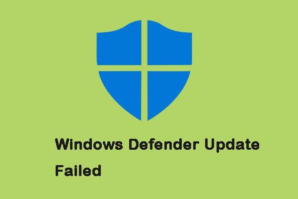 Cómo arreglar esa actualización de Windows Defender falló en Windows 10 [MiniTool News]