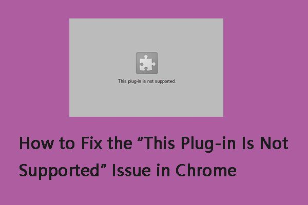 Cómo solucionar el problema 'Este complemento no es compatible' en Chrome [Noticias de MiniTool]