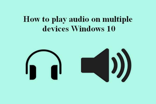 Како подесити и користити више аудио излаза на оперативном систему Виндовс 10 [МиниТоол Невс]