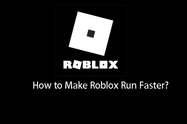 Top 4 modi - Come rendere Roblox più veloce [Notizie MiniTool]