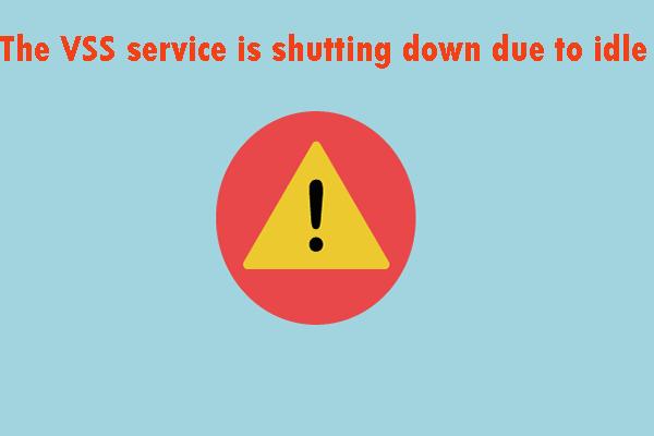 Ispravite pogrešku 'VSS usluga se isključuje zbog isteka vremena mirovanja' [MiniTool News]