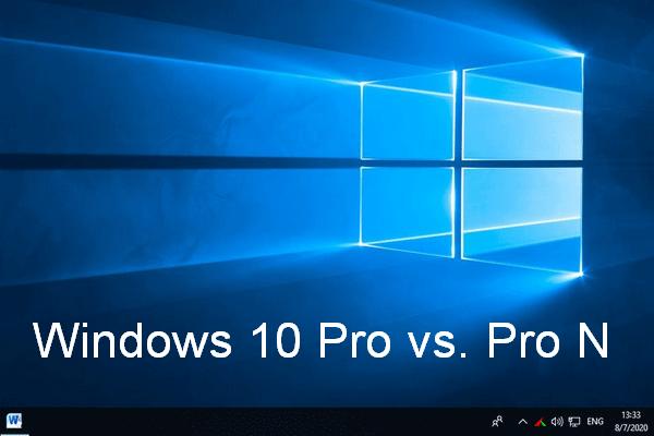 Windows 10 Pro Vs Pro N: Aralarındaki Fark Nedir [MiniTool News]