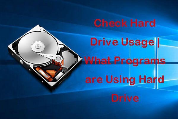 3 formas de verificar el uso del disco duro (qué programa está usando Drive) [Noticias de MiniTool]