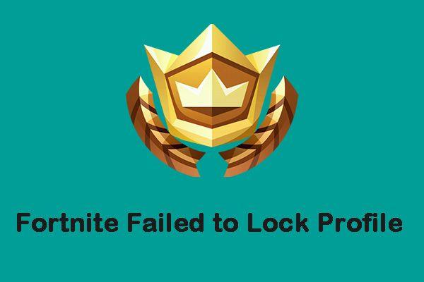 Fortnite falhou ao bloquear o perfil? Aqui estão os métodos! [Notícias MiniTool]