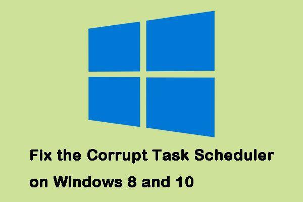 Kako popraviti oštećeni raspored zadataka na sustavima Windows 8 i 10 [MiniTool News]