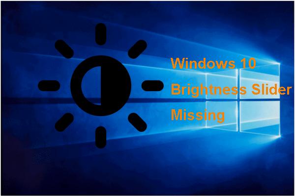 Hiányzik a Windows 10 fényerő-csúszkájának legjobb 6 megoldása [MiniTool News]