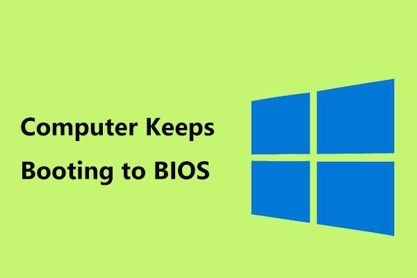 Što učiniti kada se računalo nastavi podizati s BIOS-om? [MiniTool vijesti]