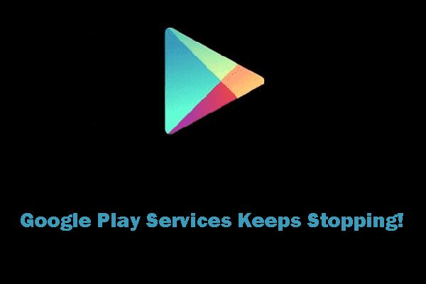 [¡Resuelto!] Los servicios de Google Play siguen deteniéndose [Noticias de MiniTool]