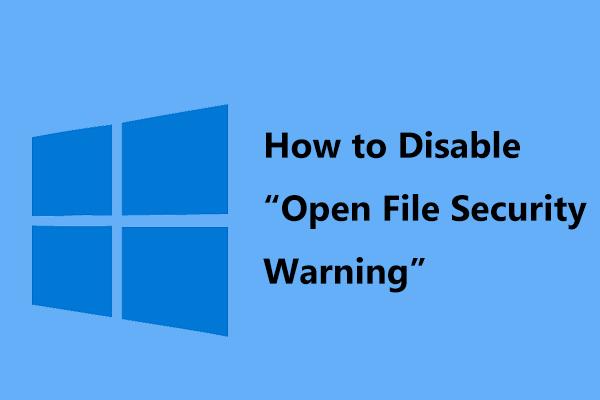 Proovige neid viise avatud failiturvalisuse hoiatuse keelamiseks Win10 / 8/7-s [MiniTool News]