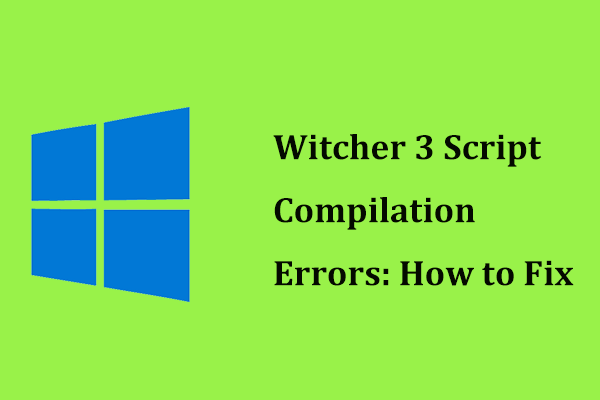 Witcher 3 skripti kompileerimise vead: kuidas parandada? Vaadake juhendit! [MiniTooli uudised]