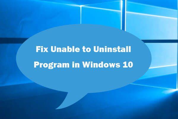 프로그램을 제거 할 수없는 문제를 해결하는 6 가지 팁 Windows 10 문제 [MiniTool News]