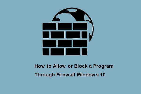 Zulassen oder Blockieren eines Programms über die Firewall Windows 10 [MiniTool News]
