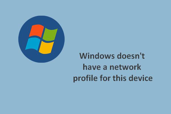 Windows Bu Aygıt İçin Bir Ağ Profiline Sahip Değil: Çözüldü [MiniTool Haberleri]