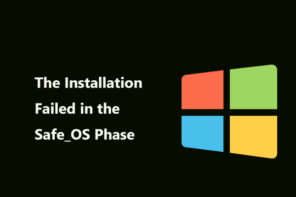 Korjattu - asennus epäonnistui Safe_OS-vaiheessa [MiniTool News]