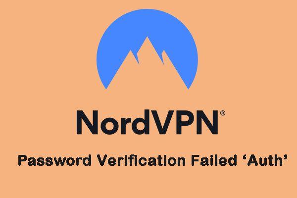 """Úplné opravy overenia hesla NordVPN zlyhali pri """"autentizácii"""" [Novinky MiniTool]"""