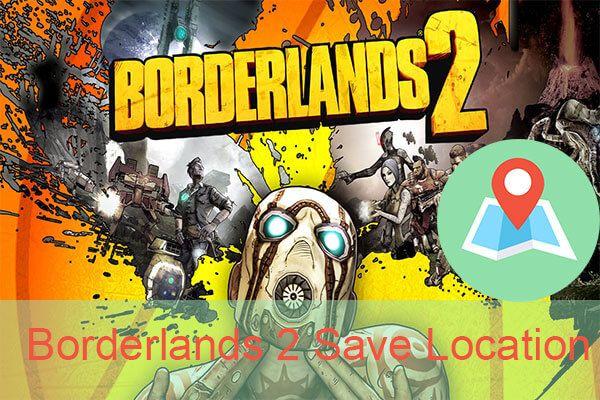Borderlands 2 Hely mentése: Fájlok átvitele és visszaállítása [MiniTool News]